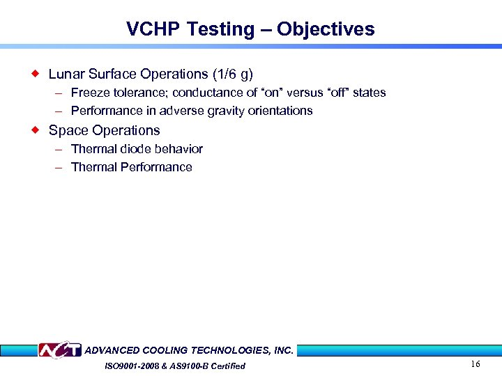 VCHP Testing – Objectives ® Lunar Surface Operations (1/6 g) – Freeze tolerance; conductance