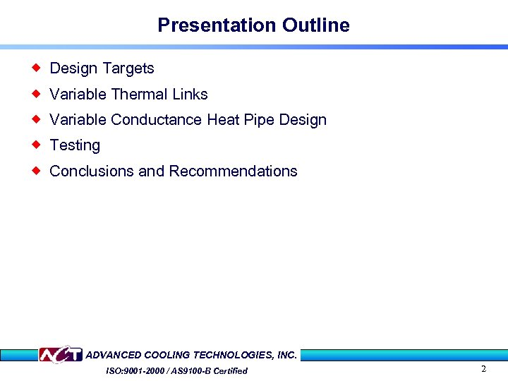 Presentation Outline ® Design Targets ® Variable Thermal Links ® Variable Conductance Heat Pipe
