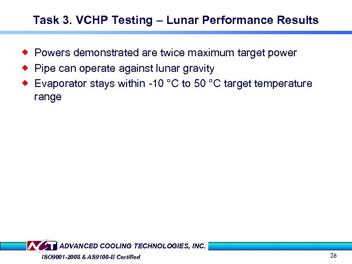 Task 3. VCHP Testing – Lunar Performance Results ® Powers demonstrated are twice maximum