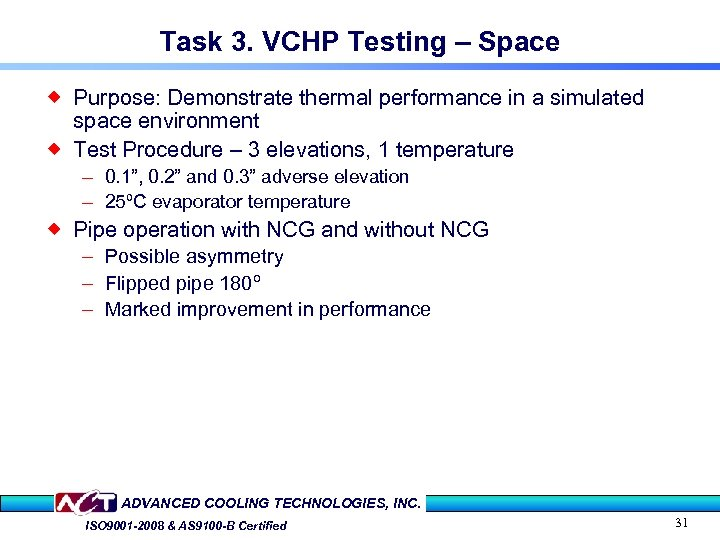 Task 3. VCHP Testing – Space ® Purpose: Demonstrate thermal performance in a simulated