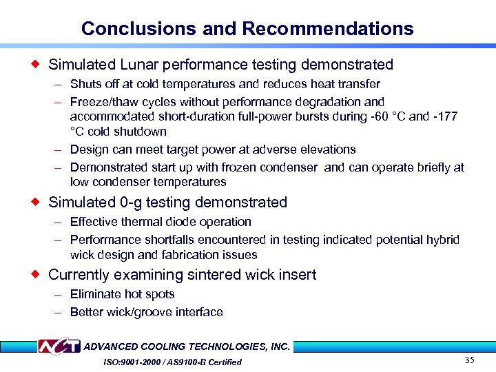 Conclusions and Recommendations ® Simulated Lunar performance testing demonstrated – Shuts off at cold