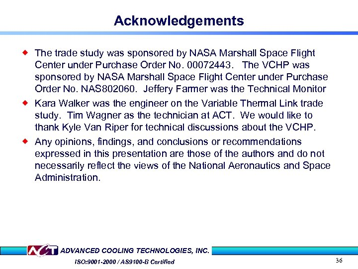 Acknowledgements ® The trade study was sponsored by NASA Marshall Space Flight Center under