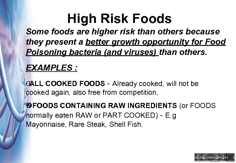 High Risk Foods Some foods are higher risk than others because they present a