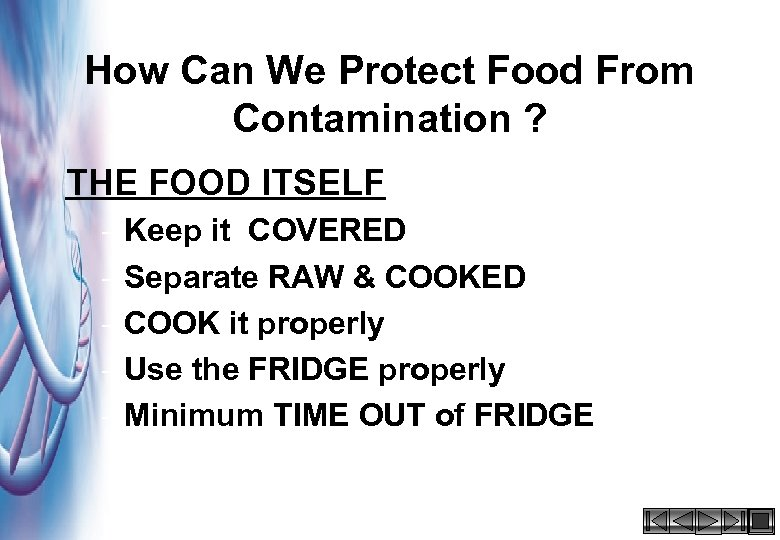 How Can We Protect Food From Contamination ? THE FOOD ITSELF – Keep it