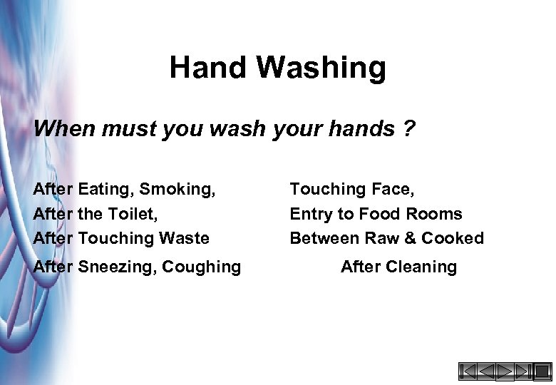 Hand Washing When must you wash your hands ? After Eating, Smoking, After the