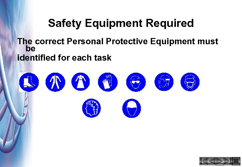 Safety Equipment Required The correct Personal Protective Equipment must be identified for each task