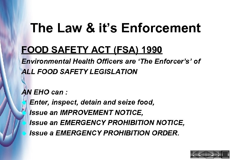The Law & it's Enforcement FOOD SAFETY ACT (FSA) 1990 Environmental Health Officers are