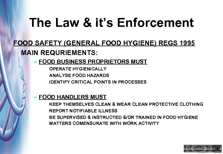 The Law & it's Enforcement FOOD SAFETY (GENERAL FOOD HYGIENE) REGS 1995 MAIN REQURIEMENTS:
