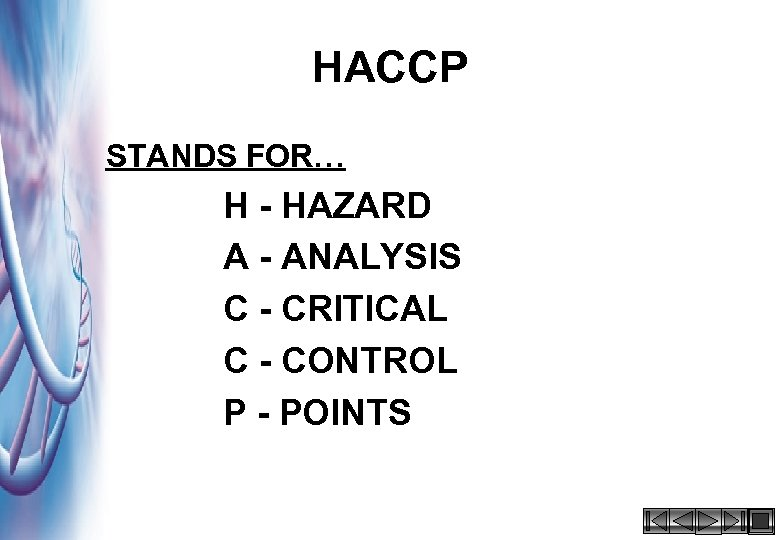 HACCP STANDS FOR… H - HAZARD A - ANALYSIS C - CRITICAL C -