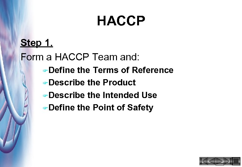 HACCP Step 1. Form a HACCP Team and: FDefine the Terms of Reference FDescribe