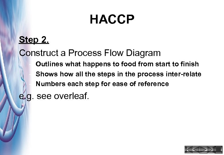 HACCP Step 2. Construct a Process Flow Diagram – Outlines what happens to food