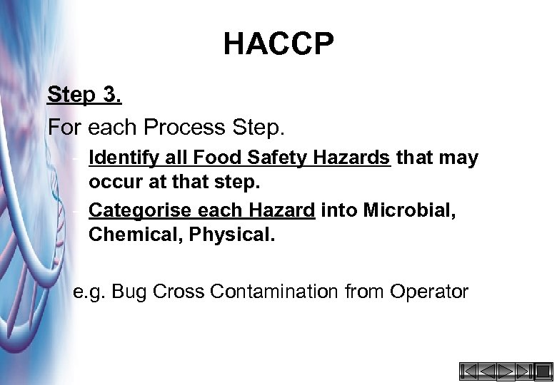 HACCP Step 3. For each Process Step. – Identify all Food Safety Hazards that