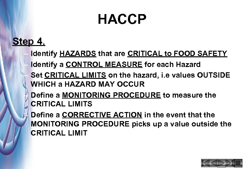 HACCP Step 4. – Identify HAZARDS that are CRITICAL to FOOD SAFETY – Identify