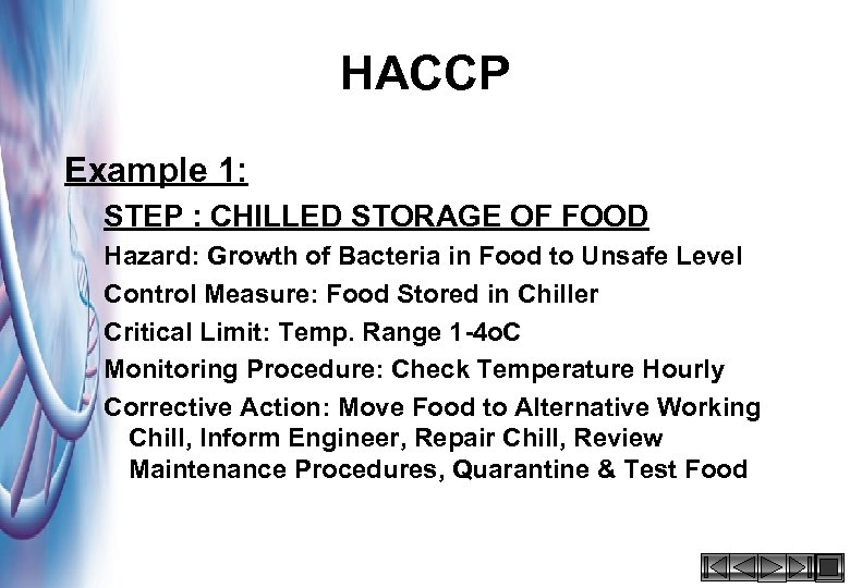 HACCP Example 1: STEP : CHILLED STORAGE OF FOOD Hazard: Growth of Bacteria in