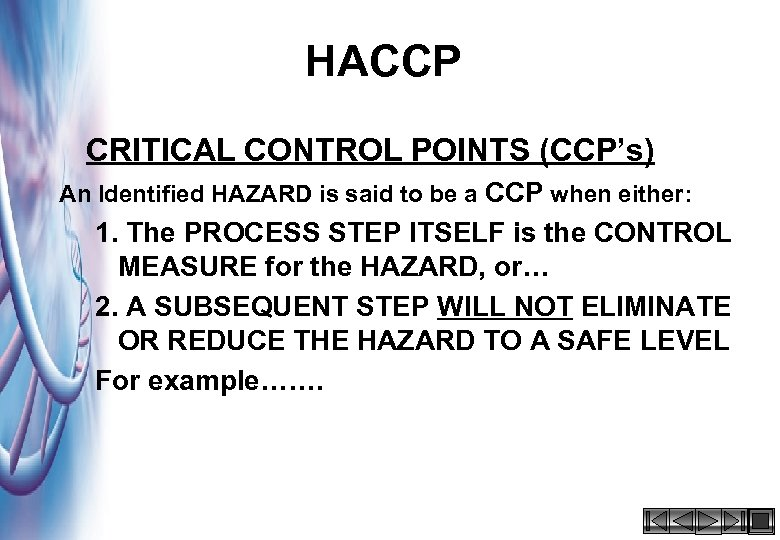 HACCP CRITICAL CONTROL POINTS (CCP's) An Identified HAZARD is said to be a CCP