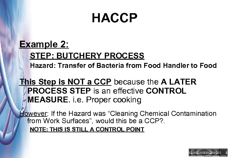 HACCP Example 2: STEP: BUTCHERY PROCESS Hazard: Transfer of Bacteria from Food Handler to
