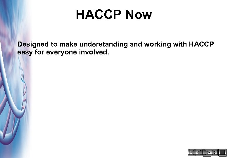 HACCP Now Designed to make understanding and working with HACCP easy for everyone involved.