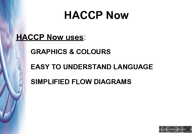 HACCP Now uses: – GRAPHICS & COLOURS – EASY TO UNDERSTAND LANGUAGE – SIMPLIFIED