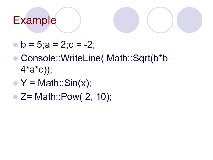 Example lb = 5; a = 2; c = -2; l Console: : Write.
