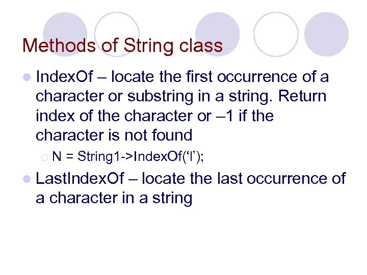 Methods of String class l Index. Of – locate the first occurrence of a