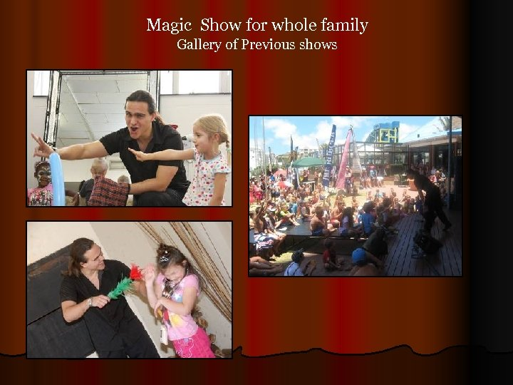 Magic Show for whole family Gallery of Previous shows