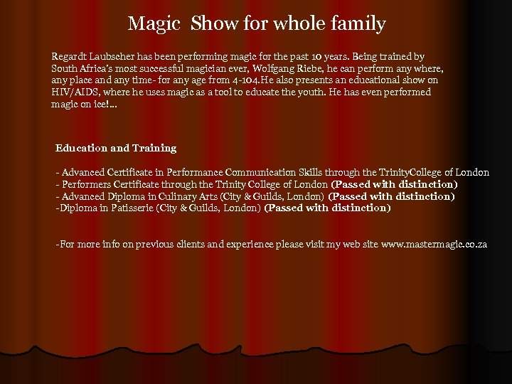 Magic Show for whole family Regardt Laubscher has been performing magic for the past