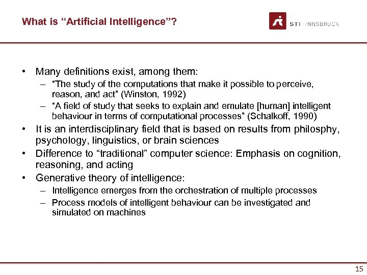 "What is ""Artificial Intelligence""? • Many definitions exist, among them: – ""The study of"