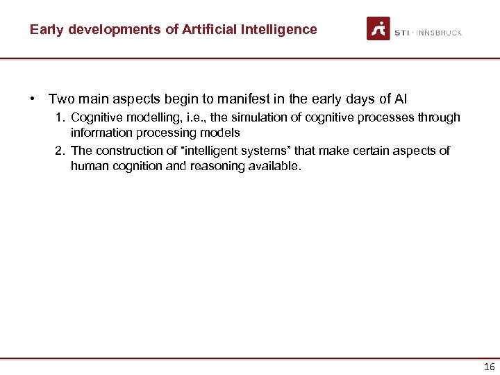 Early developments of Artificial Intelligence • Two main aspects begin to manifest in the