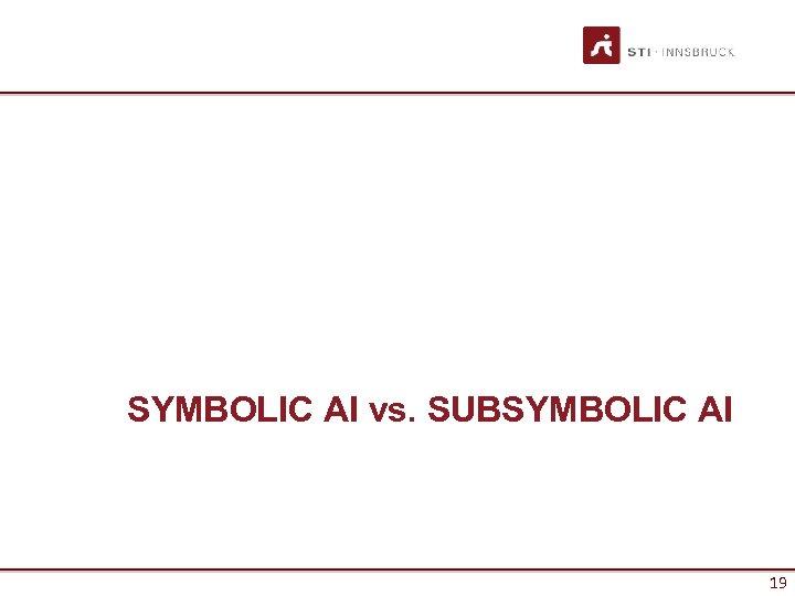 SYMBOLIC AI vs. SUBSYMBOLIC AI 19 19