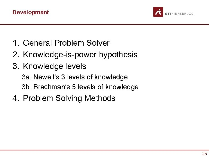 Development 1. General Problem Solver 2. Knowledge-is-power hypothesis 3. Knowledge levels 3 a. Newell's
