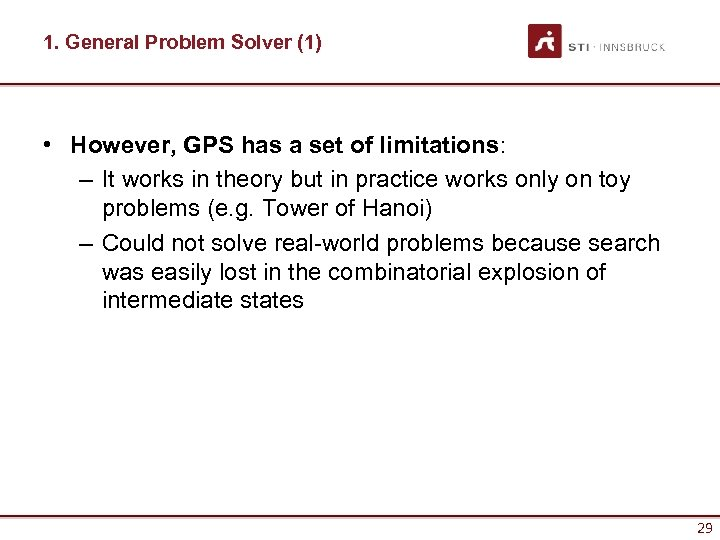 1. General Problem Solver (1) • However, GPS has a set of limitations: –