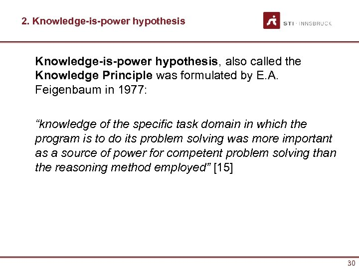 2. Knowledge-is-power hypothesis, also called the Knowledge Principle was formulated by E. A. Feigenbaum