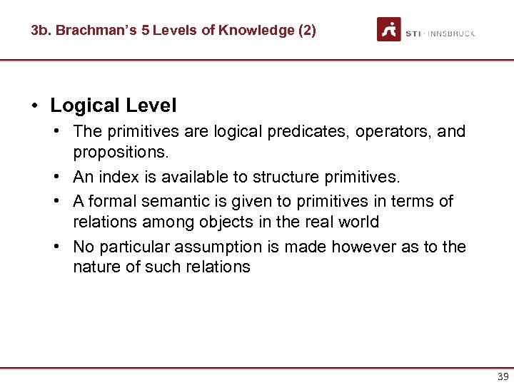 3 b. Brachman's 5 Levels of Knowledge (2) • Logical Level • The primitives