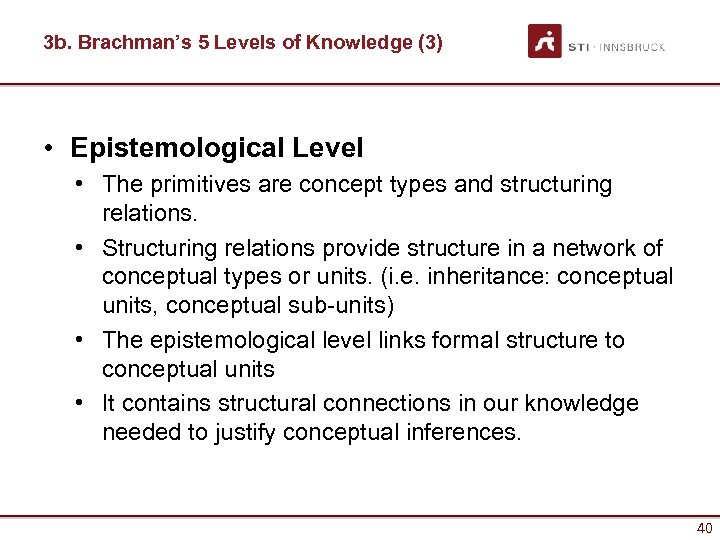 3 b. Brachman's 5 Levels of Knowledge (3) • Epistemological Level • The primitives