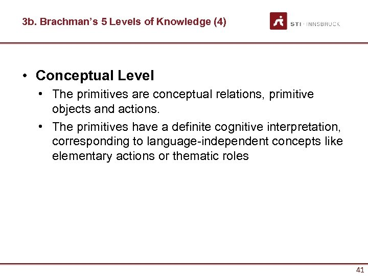 3 b. Brachman's 5 Levels of Knowledge (4) • Conceptual Level • The primitives
