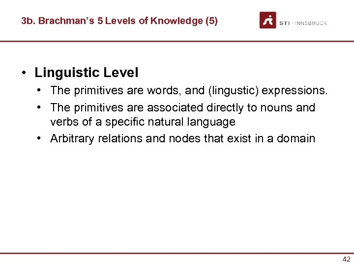 3 b. Brachman's 5 Levels of Knowledge (5) • Linguistic Level • The primitives