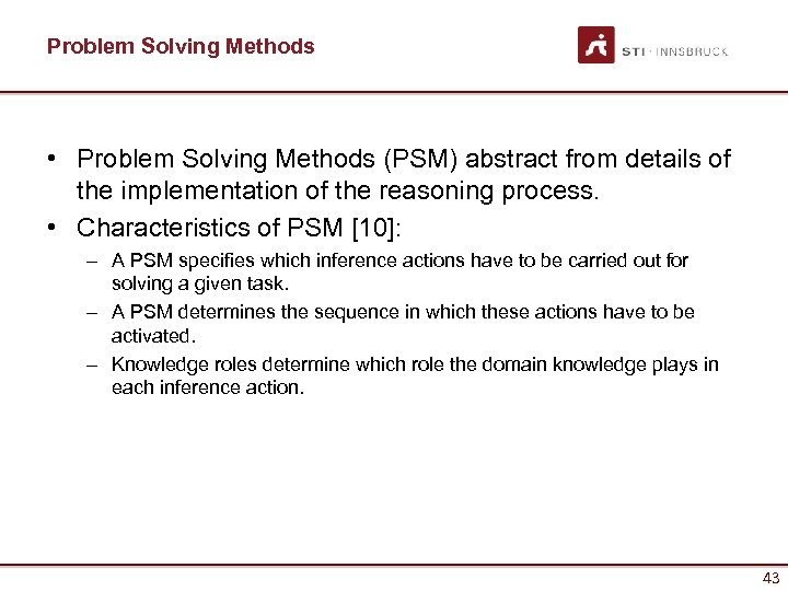 Problem Solving Methods • Problem Solving Methods (PSM) abstract from details of the implementation