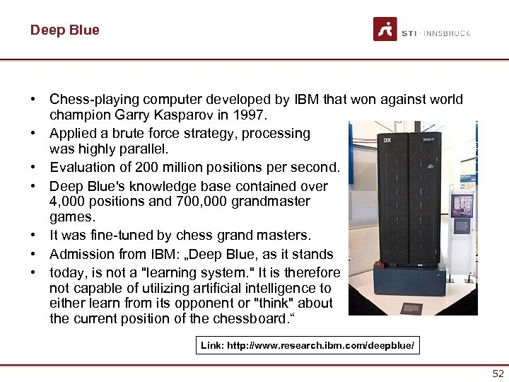 Deep Blue • Chess-playing computer developed by IBM that won against world champion Garry