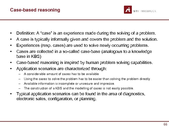"Case-based reasoning • • • Definition: A ""case"" is an experience made during the"