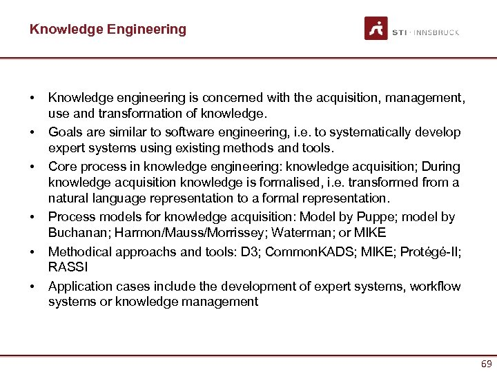 Knowledge Engineering • • • Knowledge engineering is concerned with the acquisition, management, use