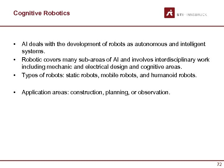Cognitive Robotics • • AI deals with the development of robots as autonomous and