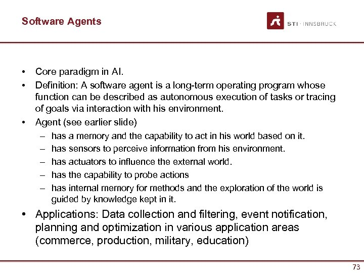 Software Agents • • • Core paradigm in AI. Definition: A software agent is