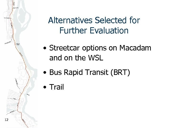 Alternatives Selected for Further Evaluation • Streetcar options on Macadam and on the WSL