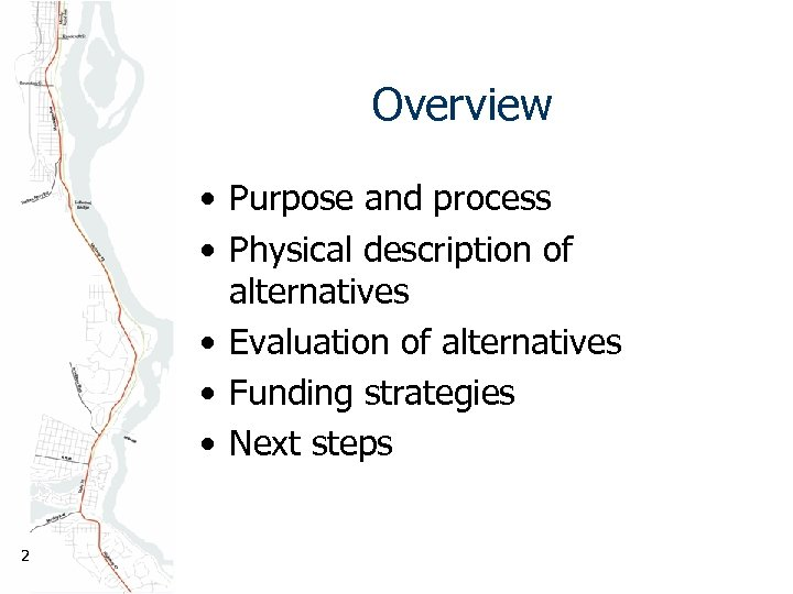 Overview • Purpose and process • Physical description of alternatives • Evaluation of alternatives