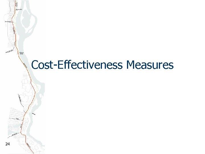 Cost-Effectiveness Measures 24