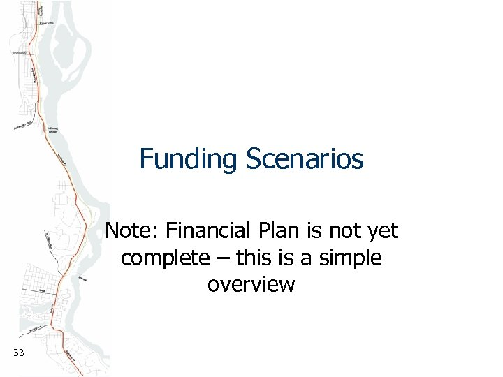 Funding Scenarios Note: Financial Plan is not yet complete – this is a simple