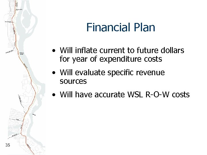 Financial Plan • Will inflate current to future dollars for year of expenditure costs