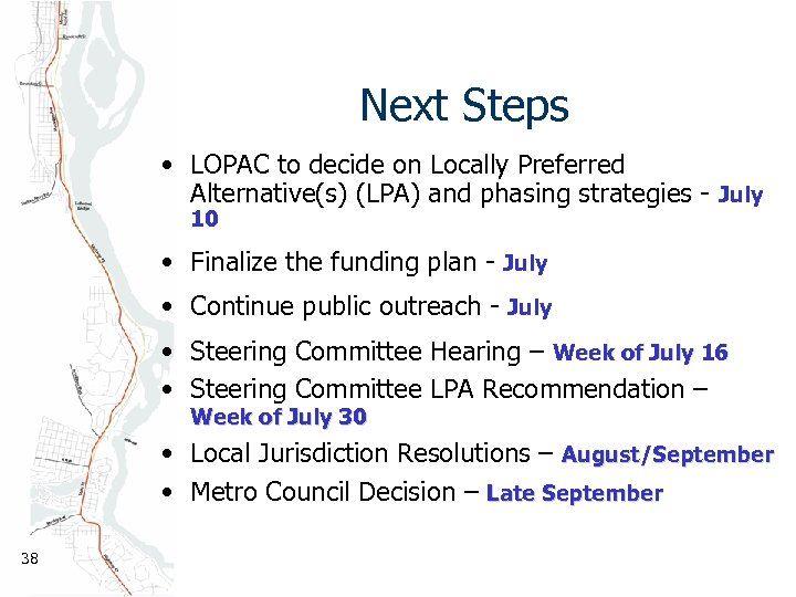 Next Steps • LOPAC to decide on Locally Preferred Alternative(s) (LPA) and phasing strategies