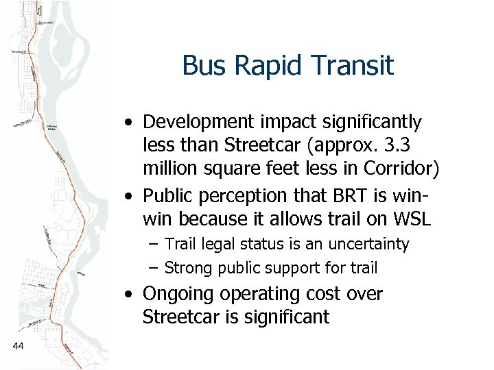 Bus Rapid Transit • Development impact significantly less than Streetcar (approx. 3. 3 million