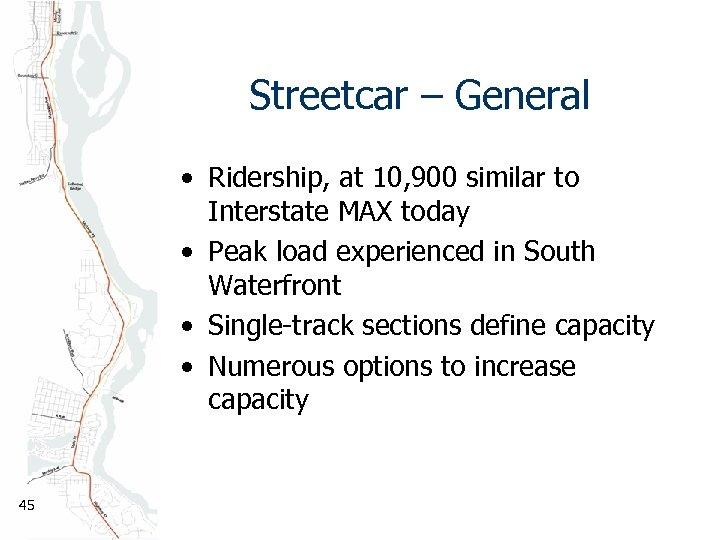 Streetcar – General • Ridership, at 10, 900 similar to Interstate MAX today •